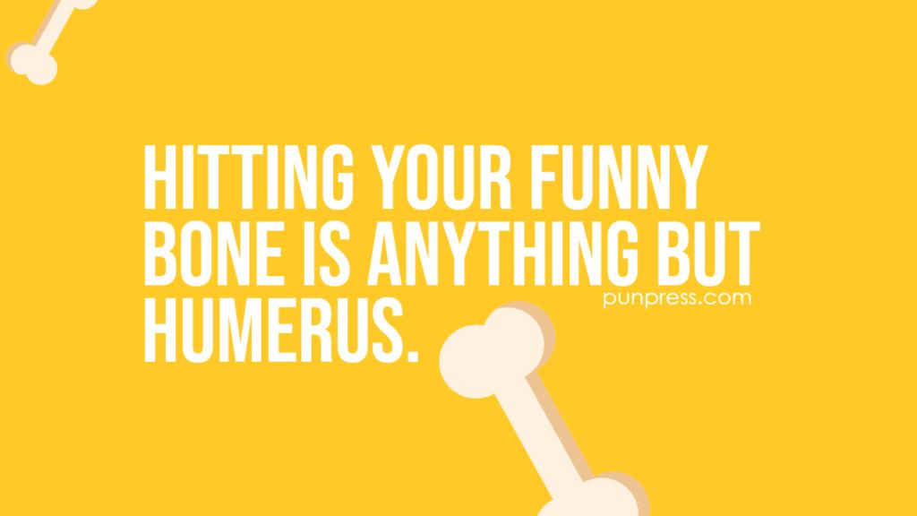 hitting your funny bone is anything but humerus - bone puns