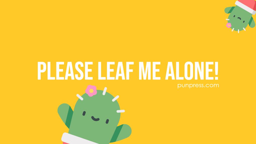 please leaf me alone - plant puns