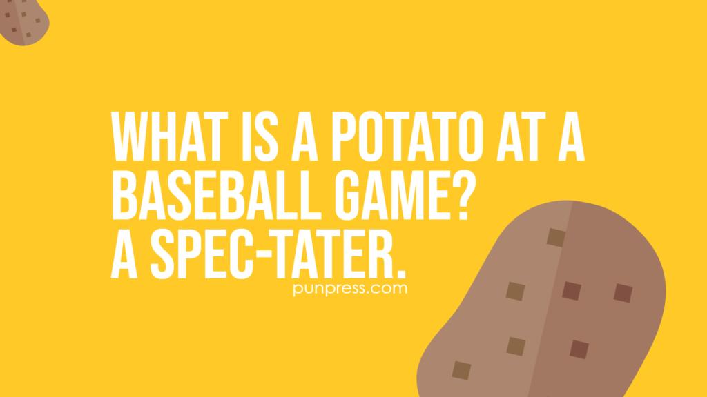 what is a potato at a baseball game? a spec-tater - potato puns