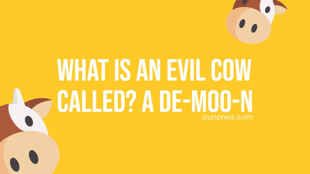 what is an evil cow called? a de-moo-n - cow puns