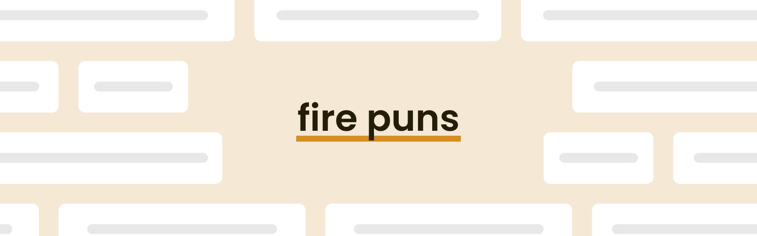 fire puns