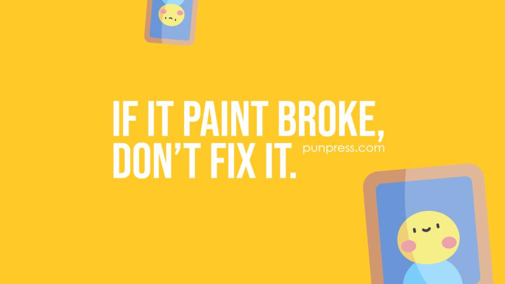 if it paint broke, don't fix it - art puns