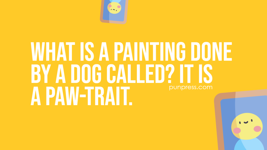 what is a painting done by a dog called? it is a paw-trait - art puns