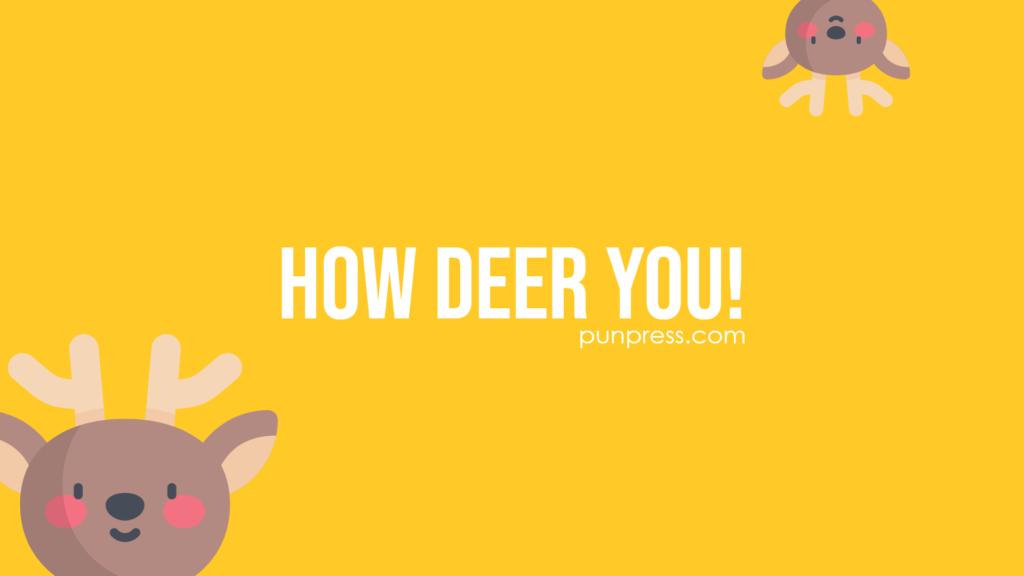 how deer you - deer puns