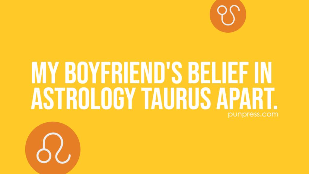 my boyfriend's belief in astrology taurus apart - zodiac puns