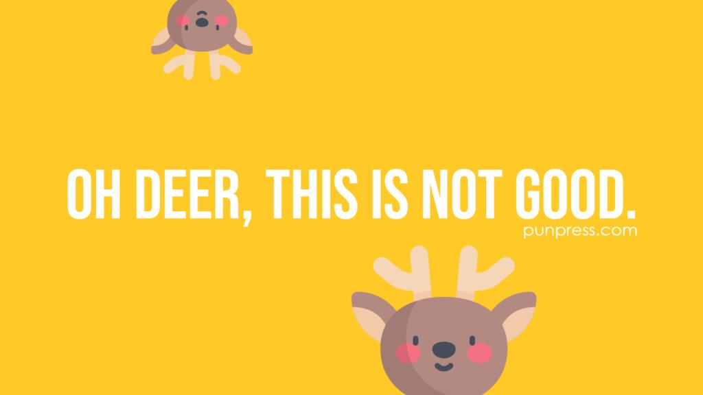 oh deer, this is not good - deer puns