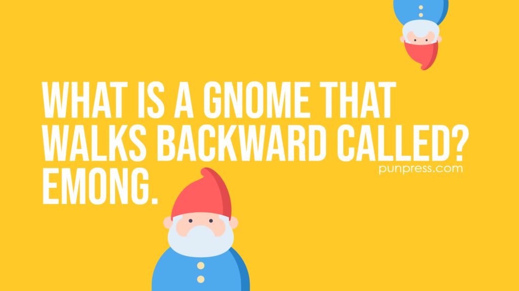 what is a gnome that walks backward called? emong  - gnome puns