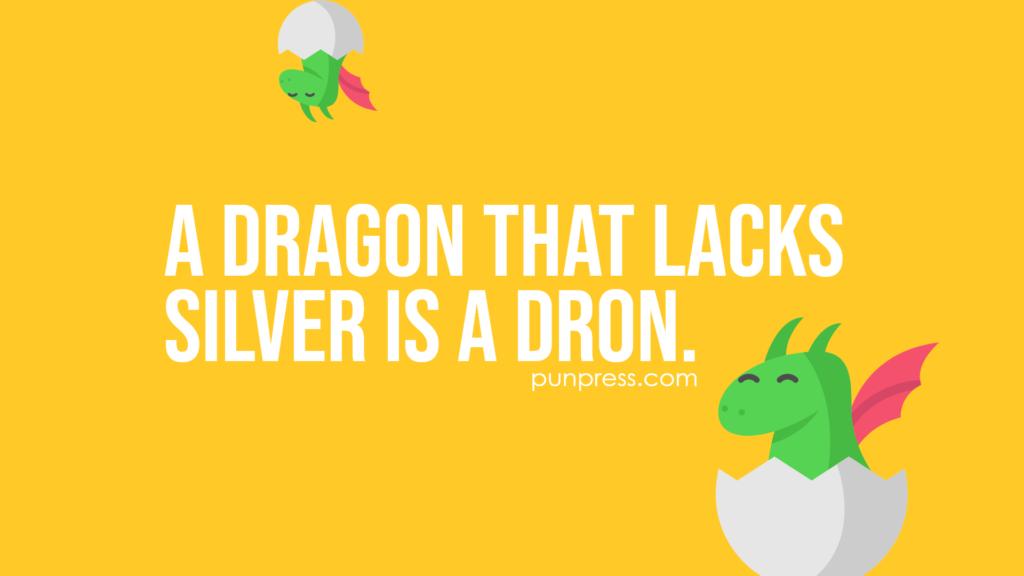 a dragon that lacks silver is a dron - dragon puns