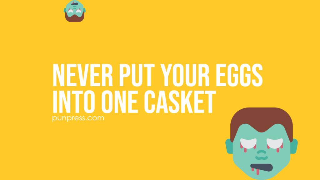 never put your eggs into one casket - zombie puns