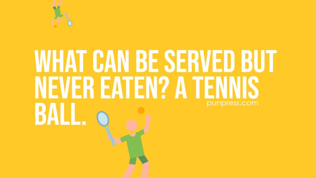 what can be served but never eaten? a tennis ball - tennis puns