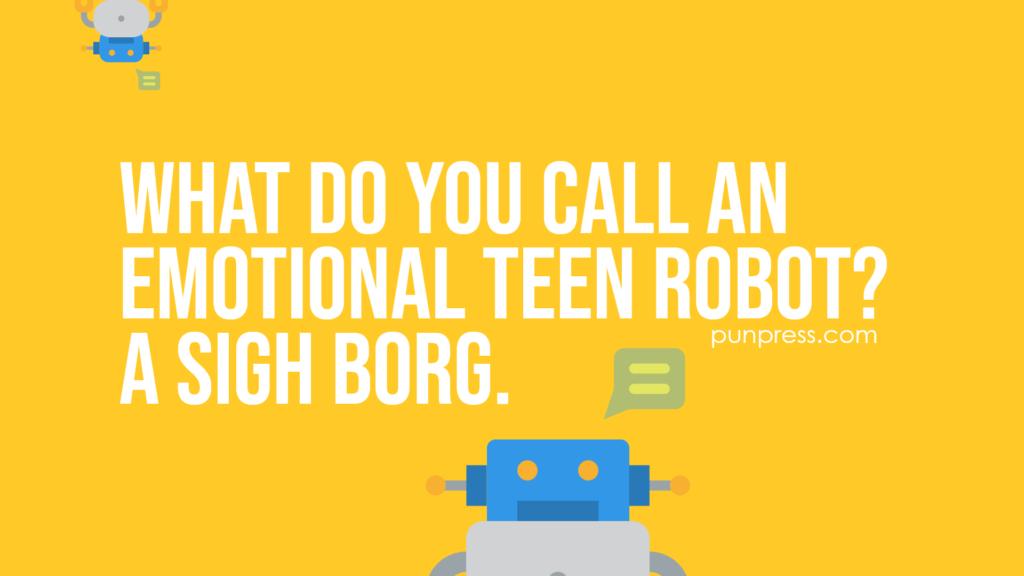 what do you call an emotional teen robot? a sigh borg - robot puns