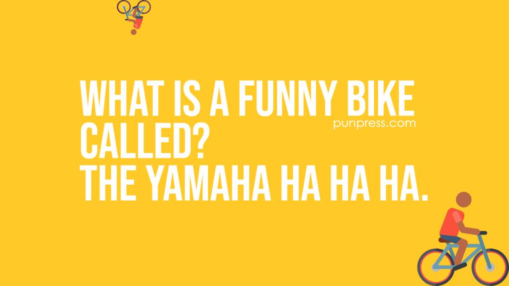 what is a funny bike called? the yamaha ha ha ha - bike puns